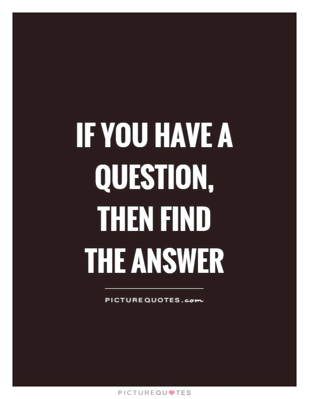 If you have a question, then find the answer Picture Quote #1