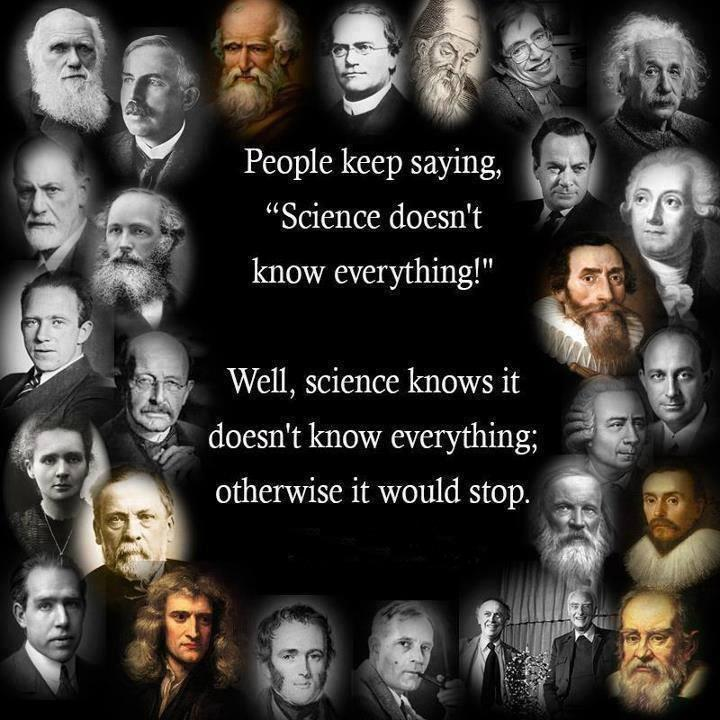 """People keep saying """"Science doesn't know everything!"""" Well, science knows it doesn't know everything; otherwise it would stop Picture Quote #1"""