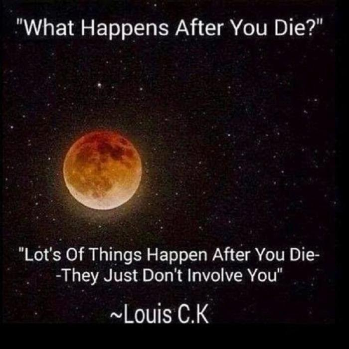 What happens after you die? Lot's of things happen after you die - they just don't involve you Picture Quote #1