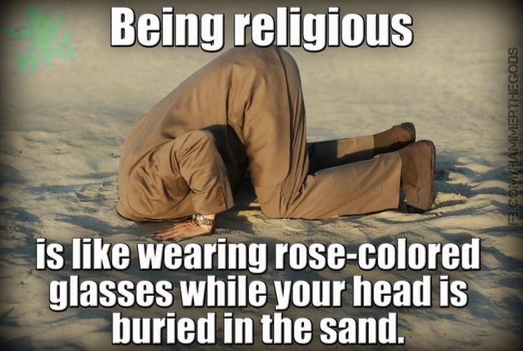 Being religious is like wearing rose-colored glasses while your head is buried in the sand Picture Quote #1