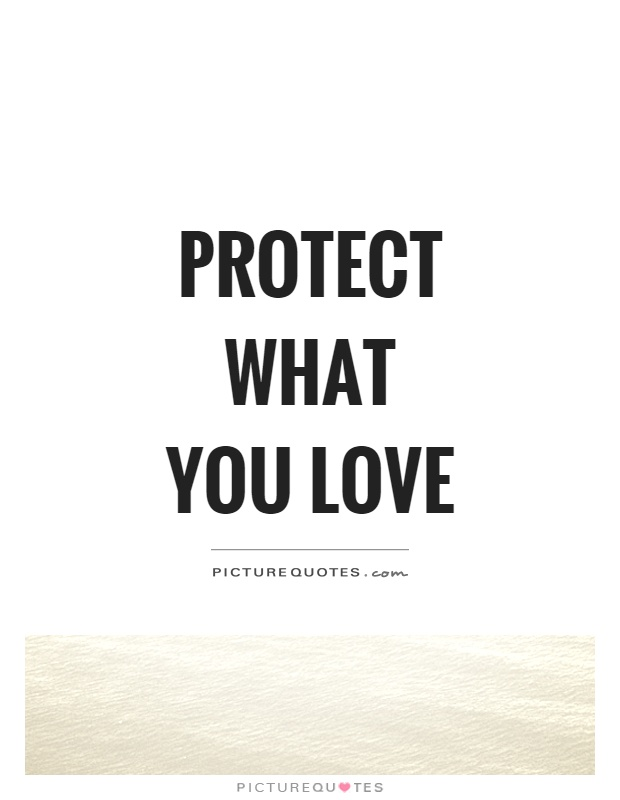 Protect what you love Picture Quote #1