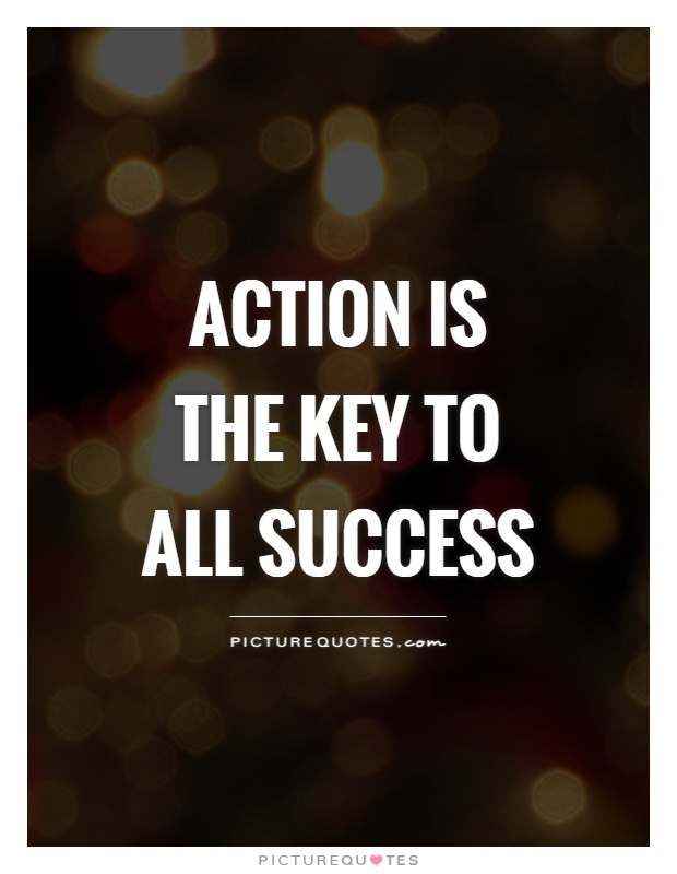 Action is the key to all success Picture Quote #1