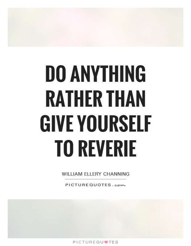 Do anything rather than give yourself to reverie Picture Quote #1