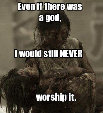 Even if there was a God, I would still NEVER worship it Picture Quote #1