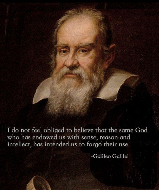 I do not feel obliged to believe that the same God who has endowed us with sense, reason, and intellect has intended us to forego their use Picture Quote #1