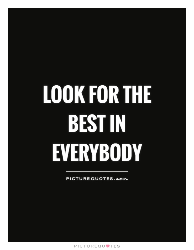 Look for the best in everybody Picture Quote #1