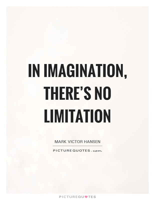 In imagination, there's no limitation Picture Quote #1