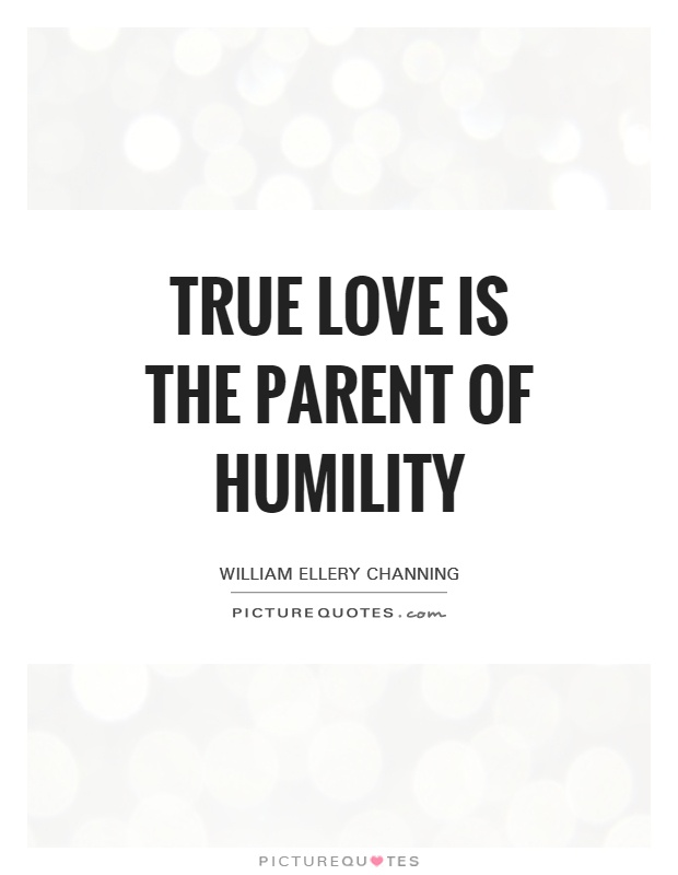 True love is the parent of humility Picture Quote #1