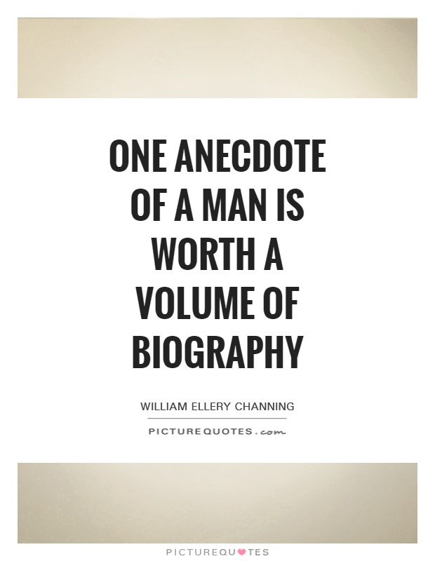 One anecdote of a man is worth a volume of biography Picture Quote #1