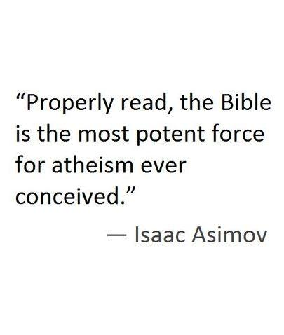 Properly read, the Bible is the most potent force for atheism ever conceived Picture Quote #1