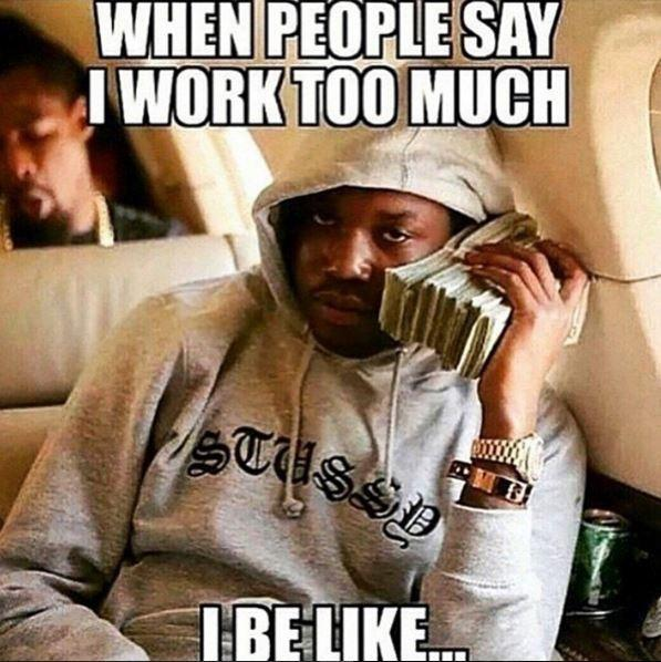 When people say I work too much, I be like Picture Quote #1