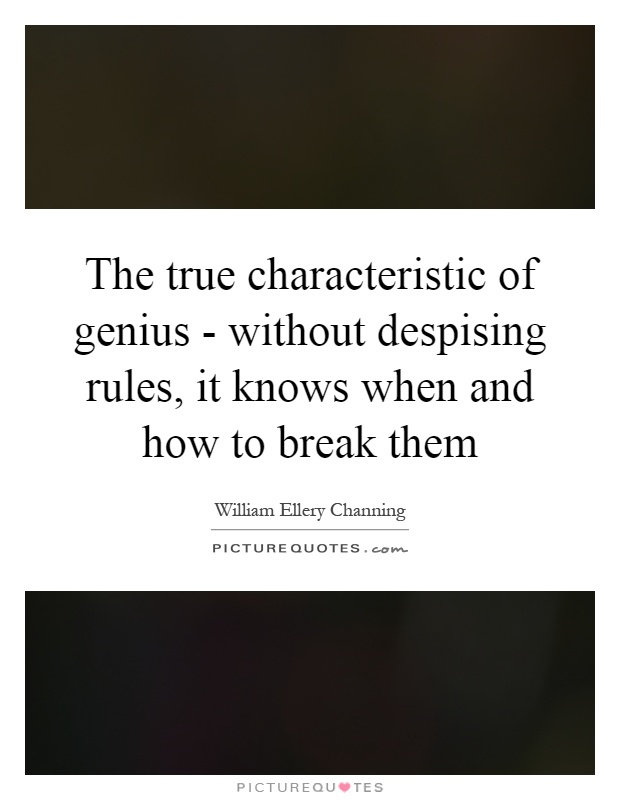 The true characteristic of genius - without despising rules, it knows when and how to break them Picture Quote #1