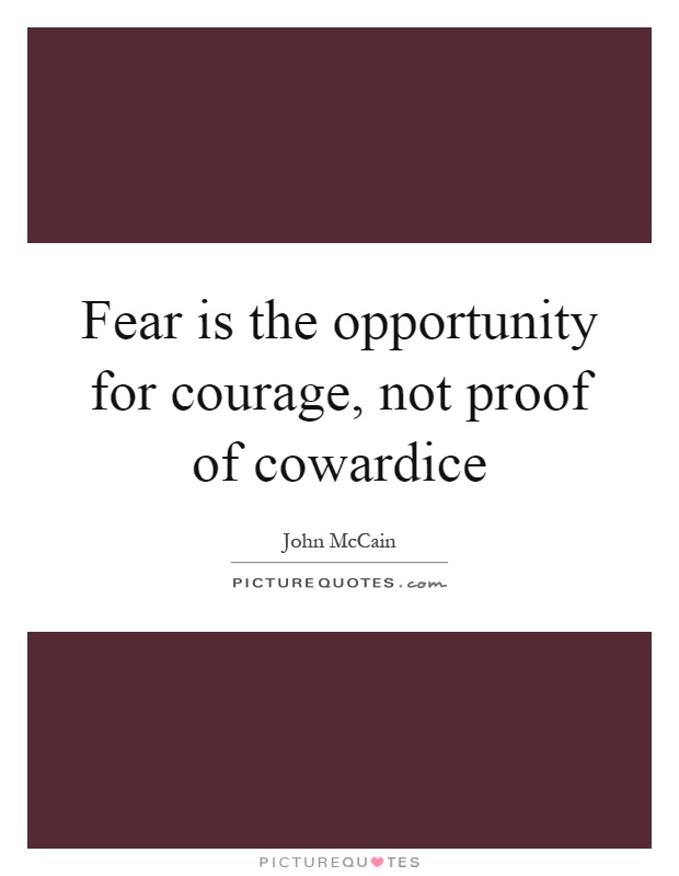 Fear is the opportunity for courage, not proof of cowardice Picture Quote #1