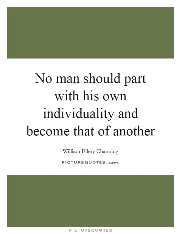 No man should part with his own individuality and become that of another Picture Quote #1