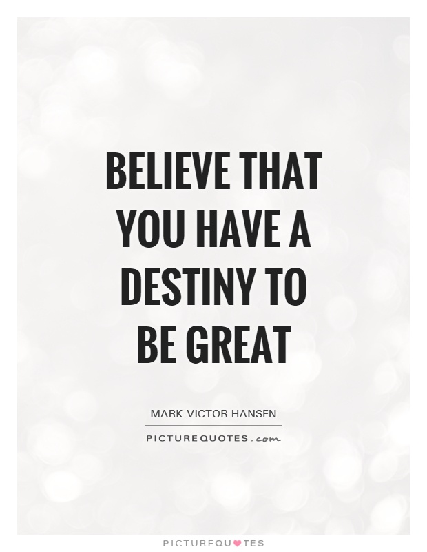Believe that you have a destiny to be great Picture Quote #1