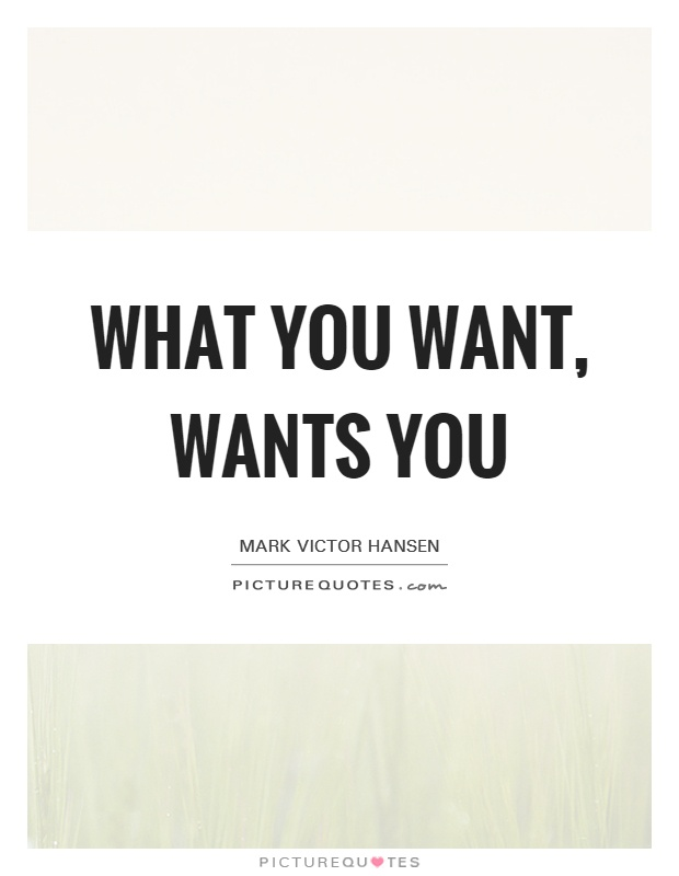 What you want, wants you Picture Quote #1