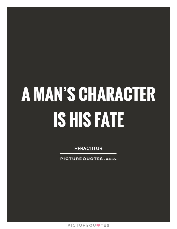 A man's character is his fate Picture Quote #1