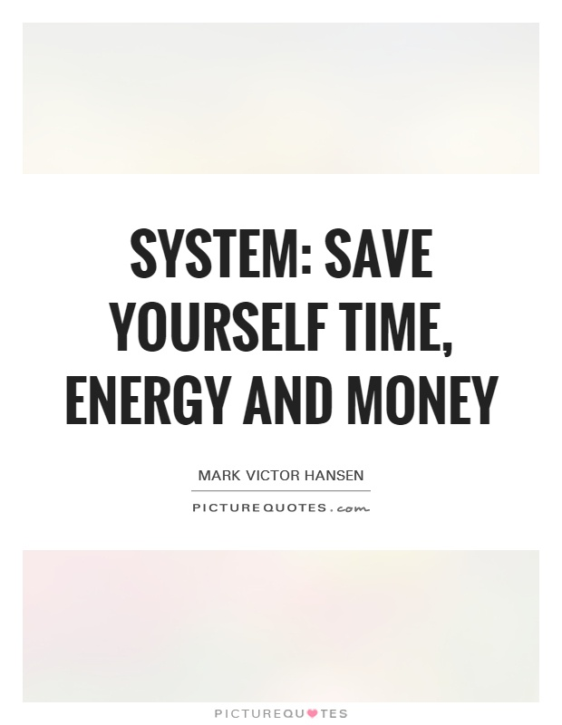 System: Save yourself time, energy and money Picture Quote #1