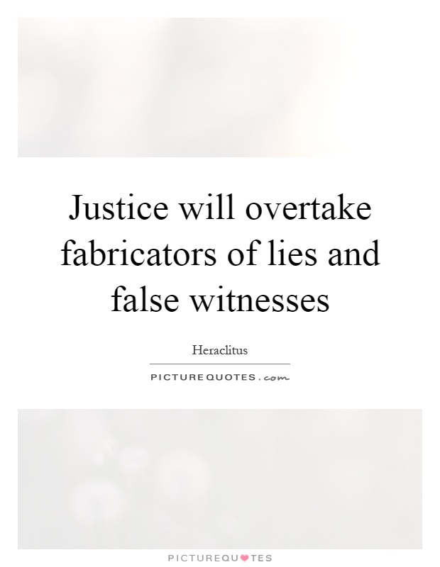 Justice will overtake fabricators of lies and false witnesses Picture Quote #1