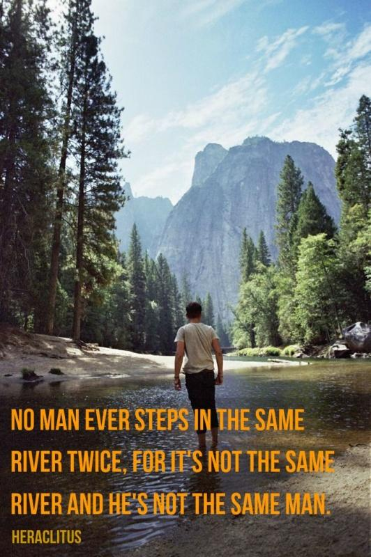 No man ever steps in the same river twice, for it's not the same river and he's not the same man Picture Quote #2