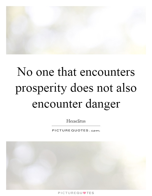 No one that encounters prosperity does not also encounter danger Picture Quote #1