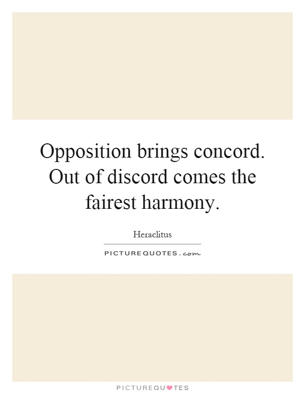 Opposition brings concord. Out of discord comes the fairest harmony Picture Quote #1