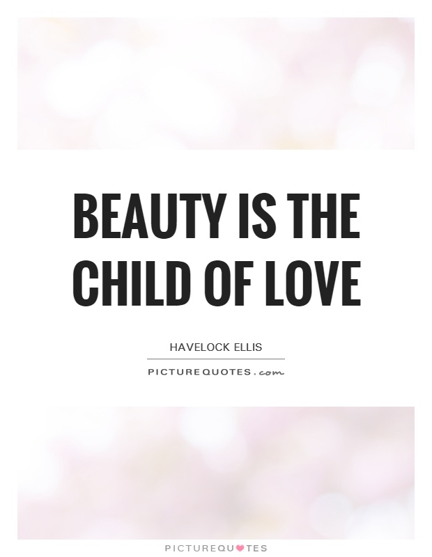 Beauty is the child of love Picture Quote #1