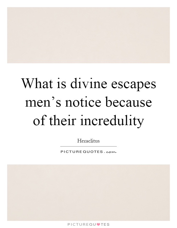 What is divine escapes men's notice because of their incredulity Picture Quote #1