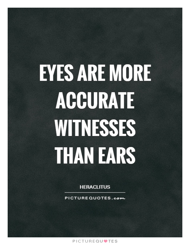 Eyes are more accurate witnesses than ears Picture Quote #1