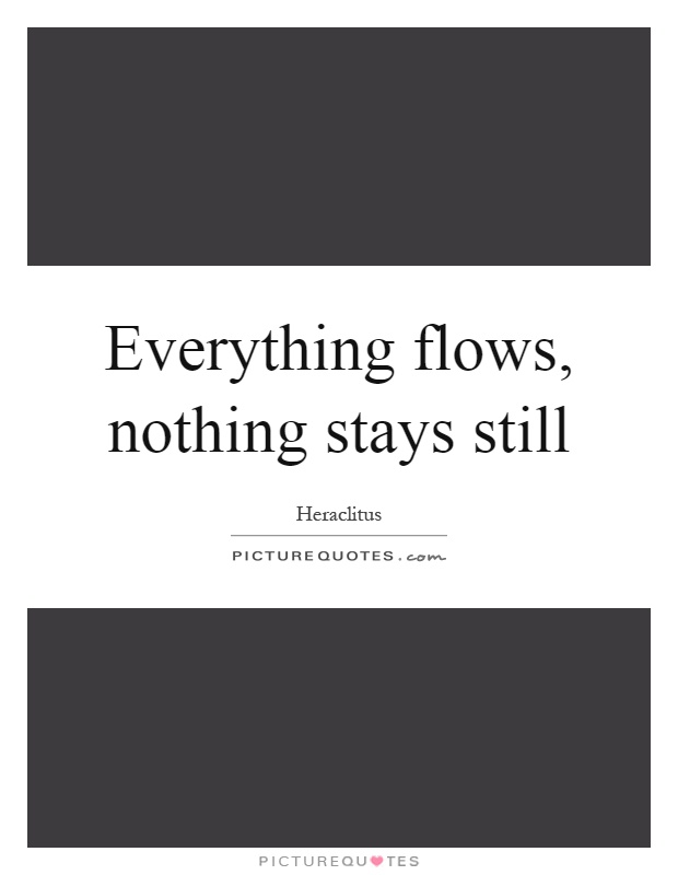 Everything flows, nothing stays still Picture Quote #1