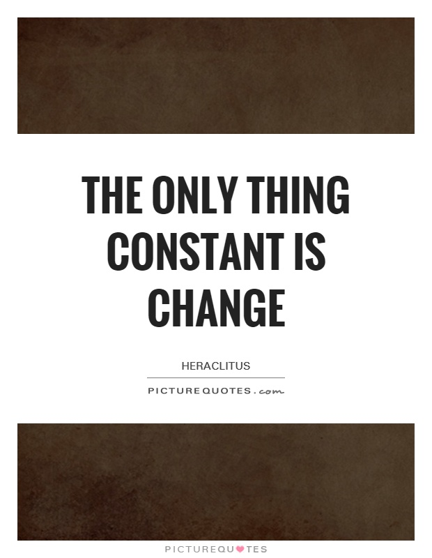 The only thing constant is change Picture Quote #1