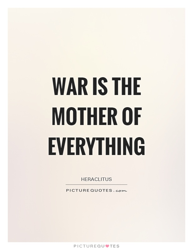 War is the mother of everything Picture Quote #1
