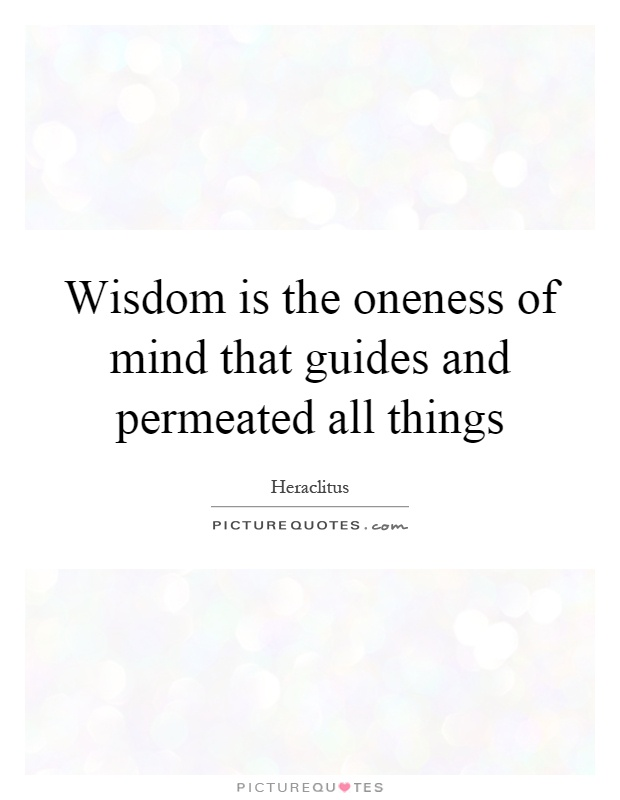 Wisdom is the oneness of mind that guides and permeated all things Picture Quote #1