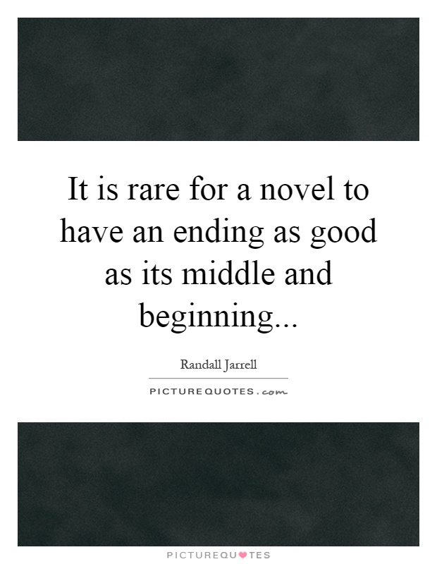 It is rare for a novel to have an ending as good as its middle and beginning Picture Quote #1