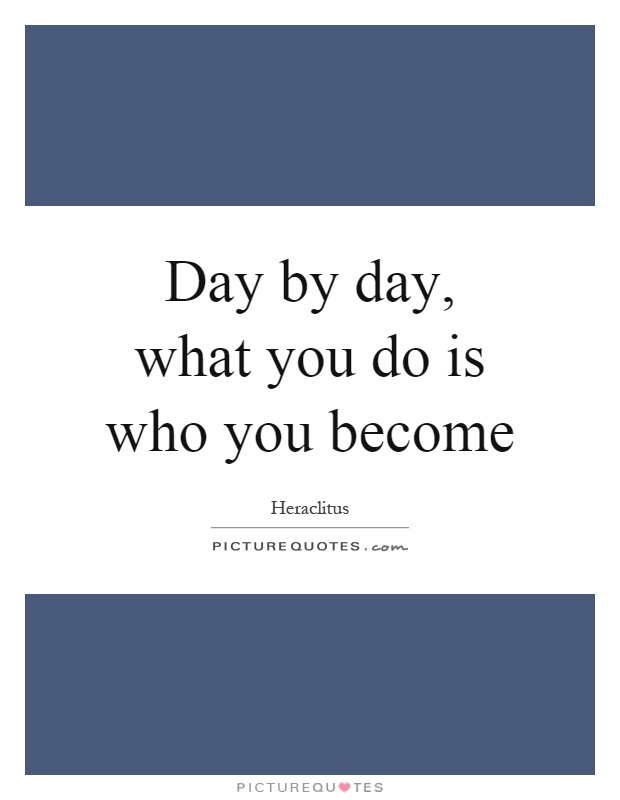 Day by day, what you do is who you become Picture Quote #1