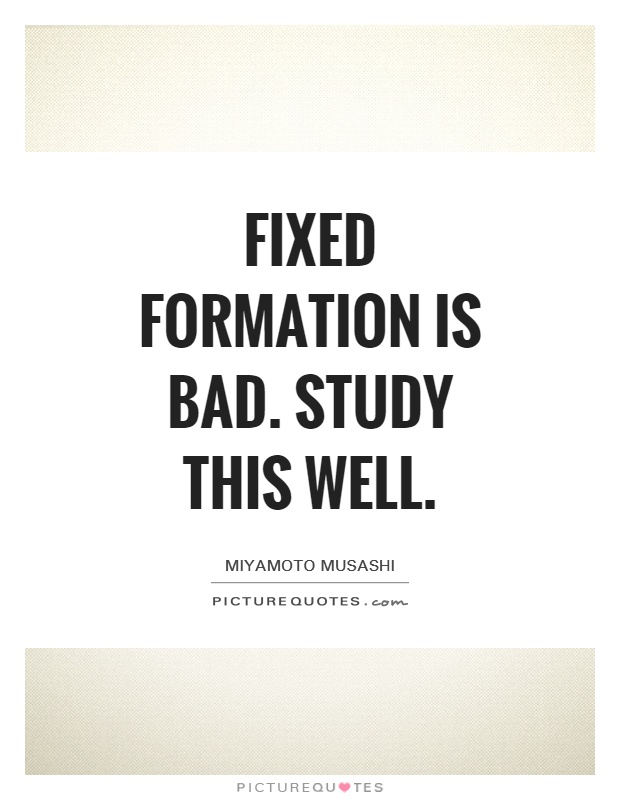Fixed formation is bad. Study this well Picture Quote #1