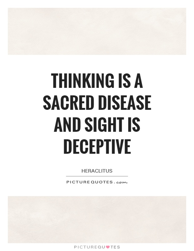 Thinking is a sacred disease and sight is deceptive Picture Quote #1