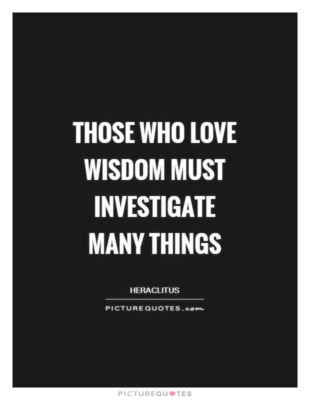 Those who love wisdom must investigate many things Picture Quote #1