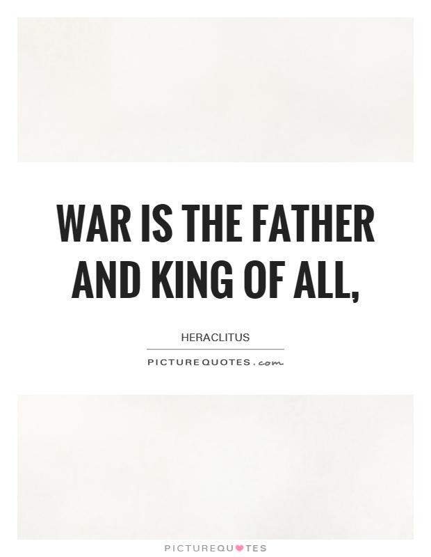 War is the father and king of all, Picture Quote #1