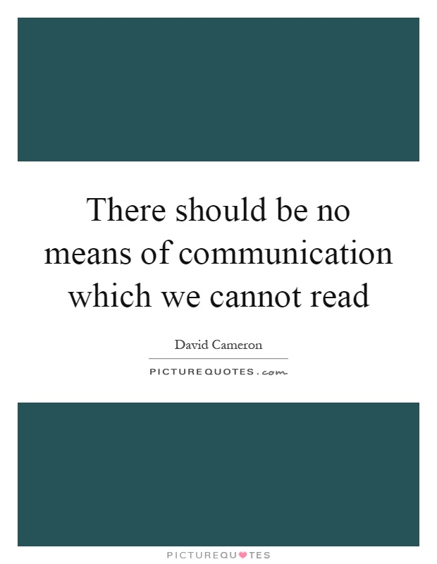 There should be no means of communication which we cannot read Picture Quote #1