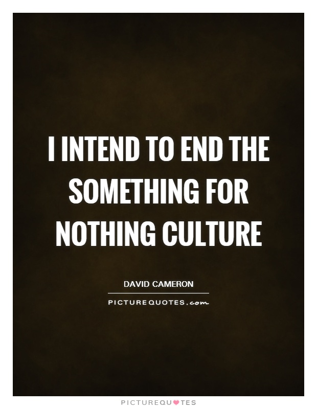 I intend to end the something for nothing culture Picture Quote #1