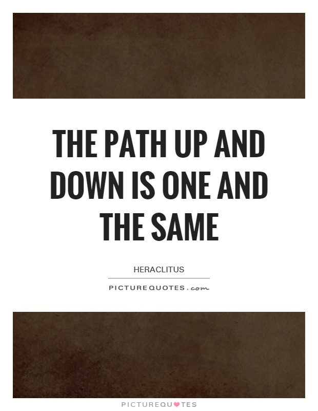 The path up and down is one and the same Picture Quote #1