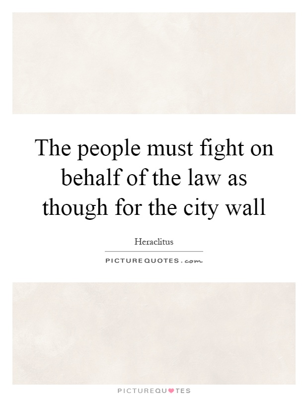 The people must fight on behalf of the law as though for the city wall Picture Quote #1