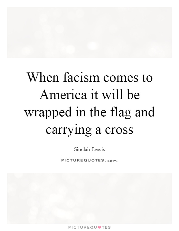 When facism comes to America it will be wrapped in the flag and carrying a cross Picture Quote #1