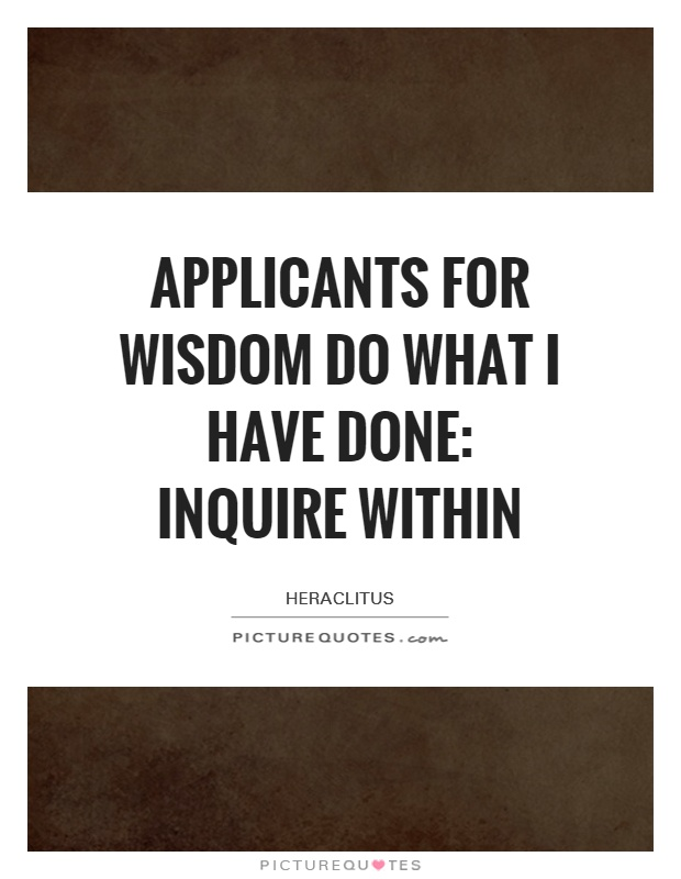 Applicants for wisdom do what I have done: inquire within Picture Quote #1