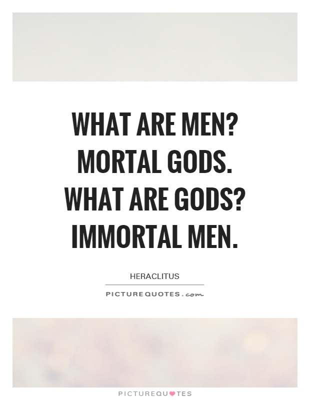 What are men? Mortal gods. What are gods? Immortal men Picture Quote #1