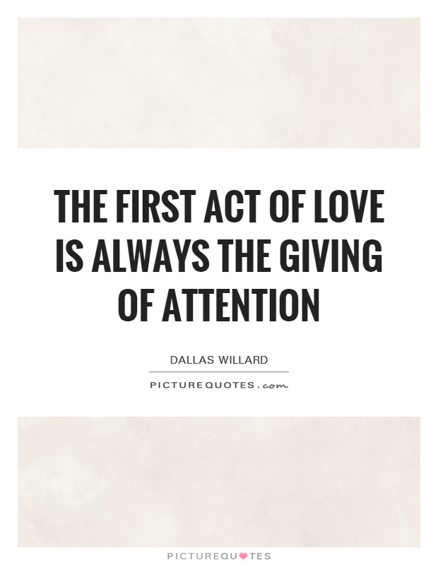 The first act of love is always the giving of attention Picture Quote #1