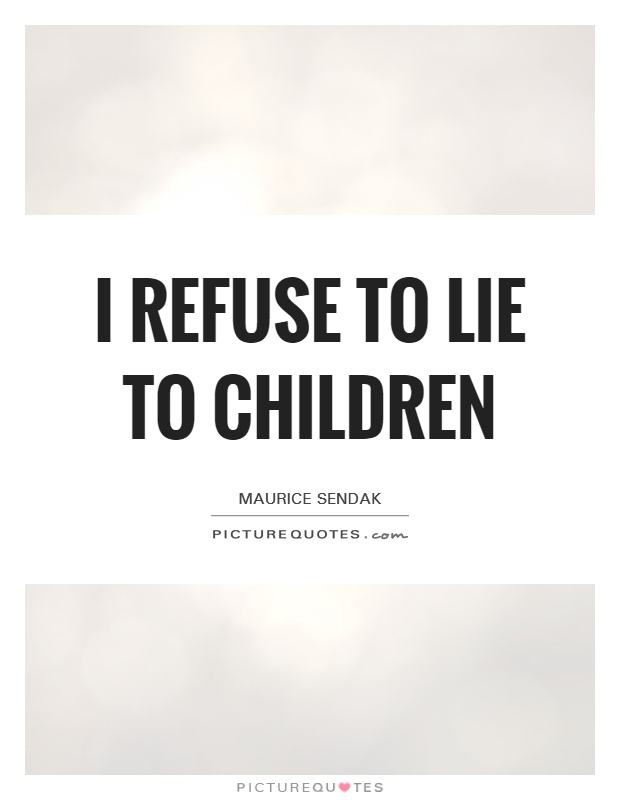 I refuse to lie to children Picture Quote #1
