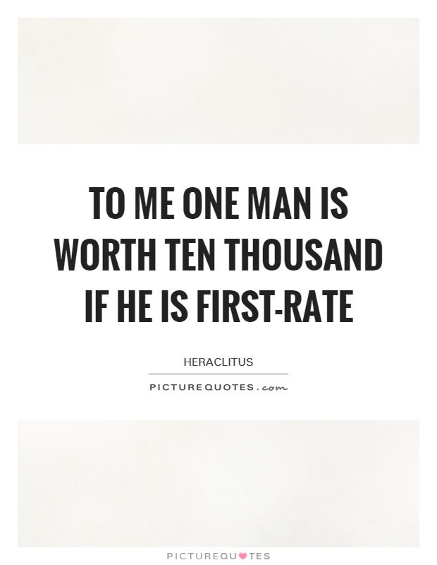 To me one man is worth ten thousand if he is first-rate Picture Quote #1