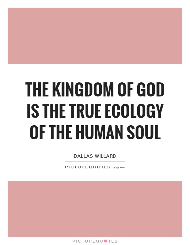 The kingdom of God is the true ecology of the human soul Picture Quote #1